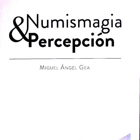 NUMISMAGIA Y PERCEPCIÓN - MIGUEL A. GEA